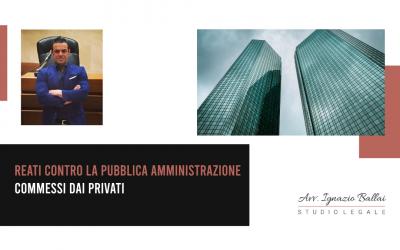 I reati contro la Pubblica Amministrazione commessi dai privati